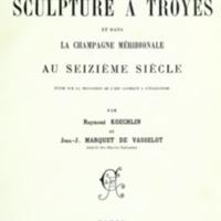 La sculpture à Troyes et dans la Champagne méridionale au seizième siècle : étude sur la transition de l'art gothique à l'italianisme